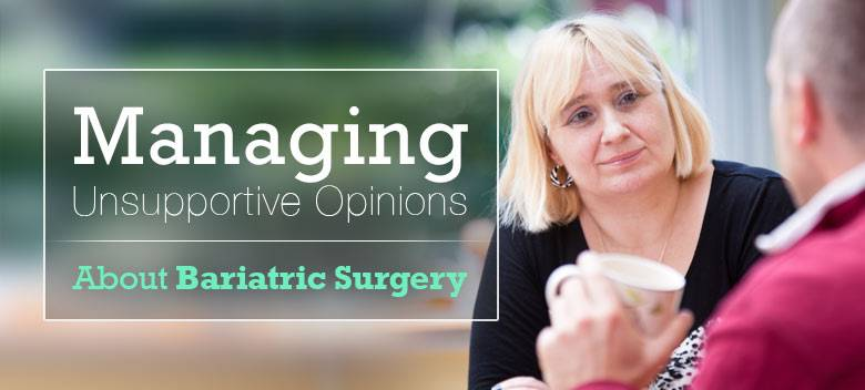 Managing Unsupportive Opinions About Bariatric Surgery